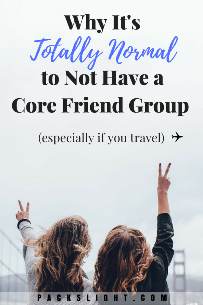 PIN IT! Why It's Okay To Not Have Core Group of Friends   Packs Light