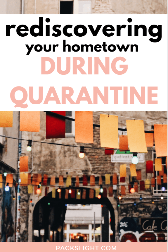 Looking for a quarantine activity? Read about how rediscovering your hometown can teach you to be present and appreciate where you are.
