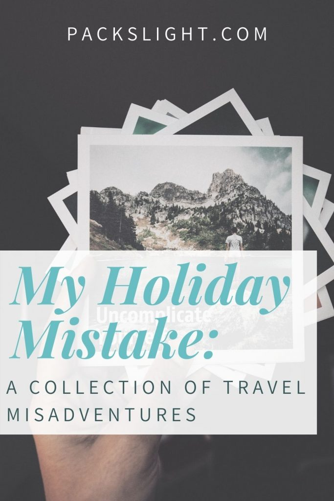 Travel experts share the worst mistakes they've made while traveling, the misadventures that ensued, and the lessons they've learned.