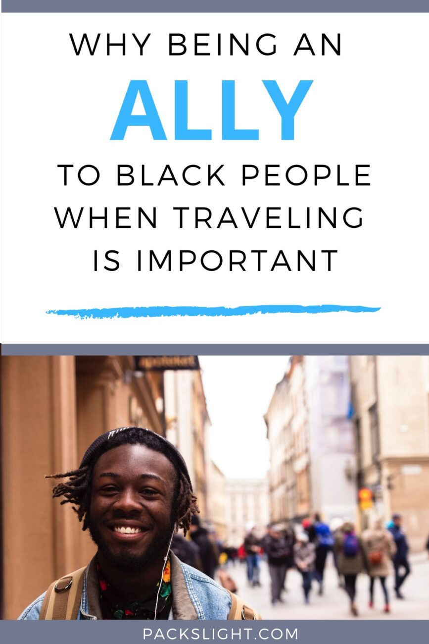 Tips to become the best ally you can be to Black people and Black travelers on your next adventure, helping build a more fair and inclusive world.